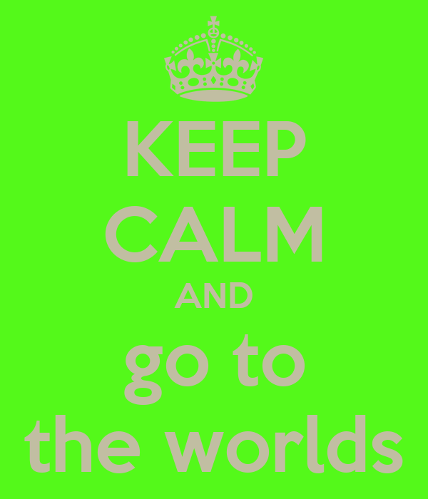 KEEP CALM AND go to the worlds