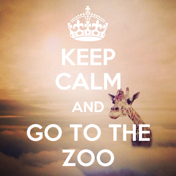 KEEP CALM AND GO TO THE ZOO