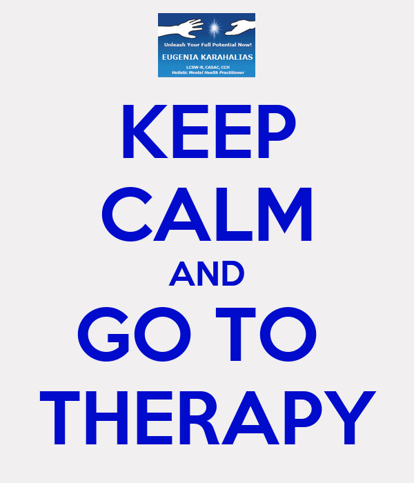 KEEP CALM AND GO TO  THERAPY