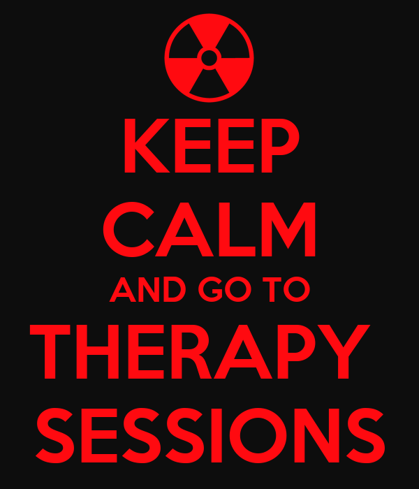 KEEP CALM AND GO TO THERAPY  SESSIONS