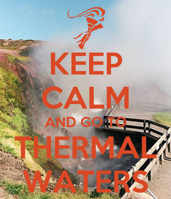KEEP CALM AND GO TO THERMAL WATERS