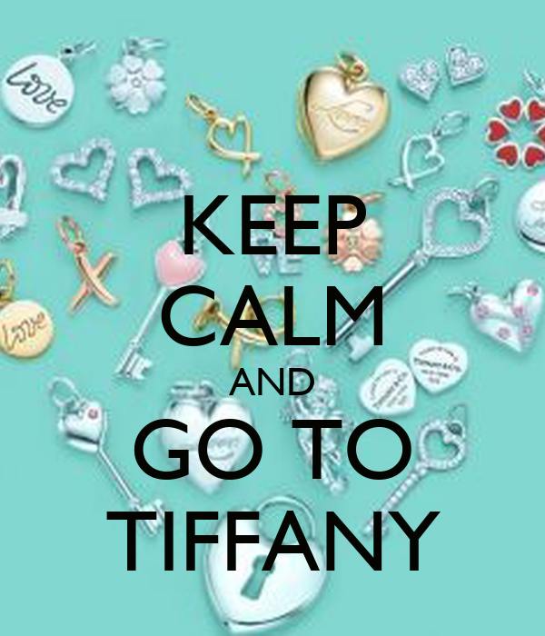 KEEP CALM AND GO TO TIFFANY