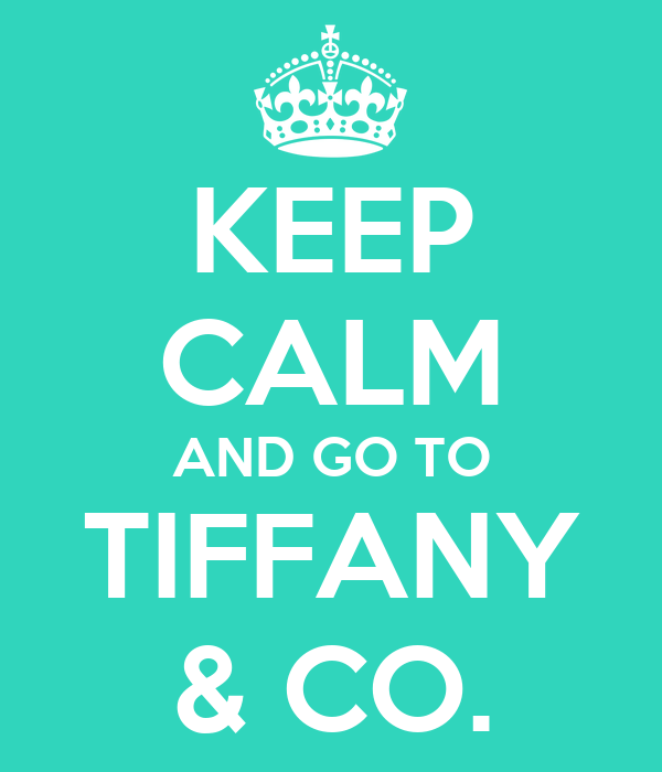 KEEP CALM AND GO TO TIFFANY & CO.