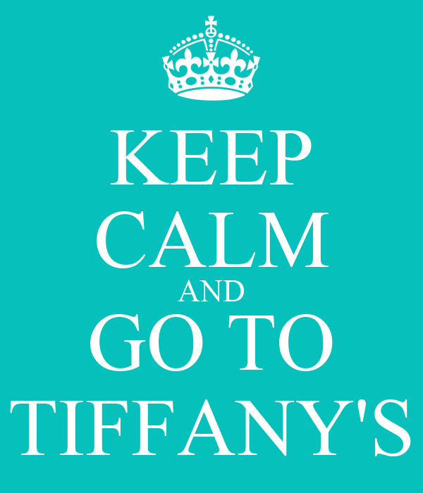 KEEP CALM AND GO TO TIFFANY'S