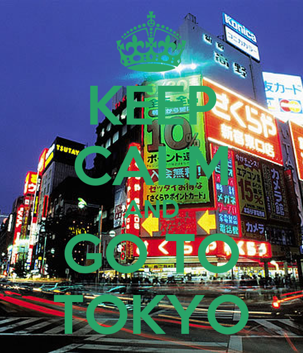 KEEP CALM AND GO TO TOKYO