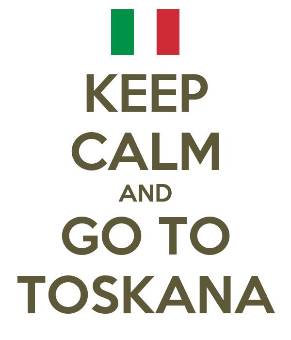 KEEP CALM AND GO TO TOSKANA