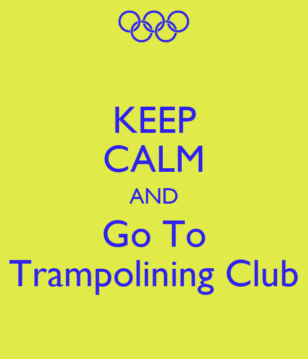 KEEP CALM AND Go To Trampolining Club