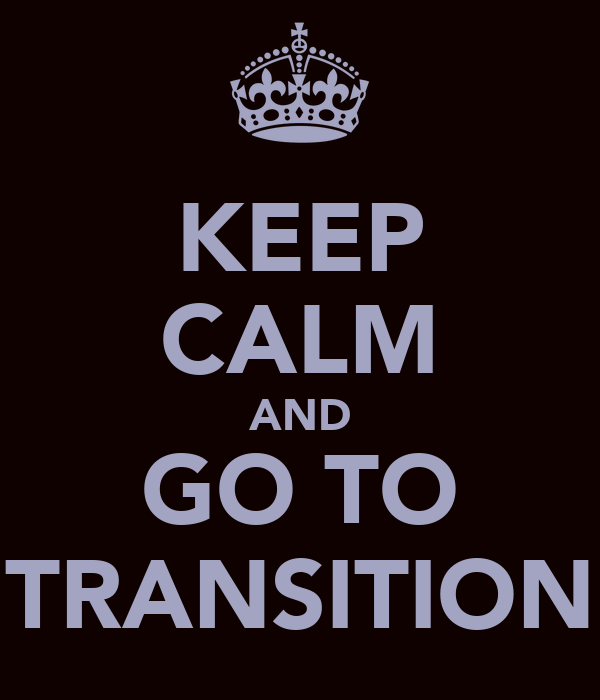 KEEP CALM AND GO TO TRANSITION