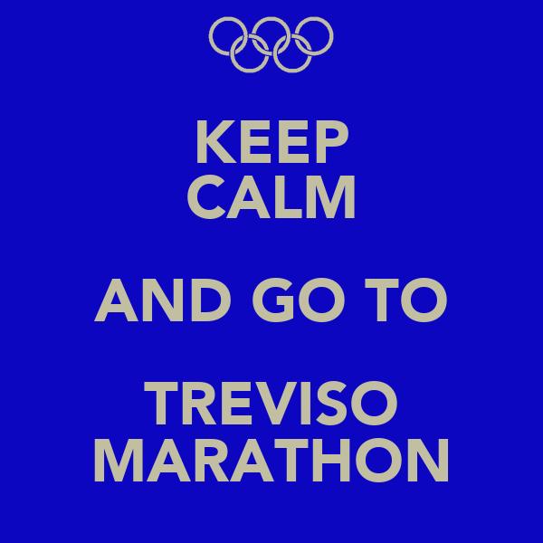 KEEP CALM AND GO TO TREVISO MARATHON