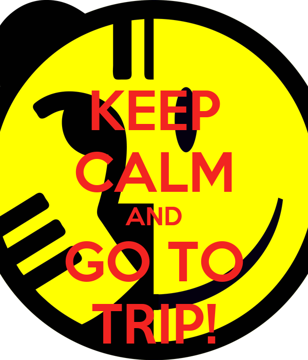 KEEP CALM AND GO TO TRIP!
