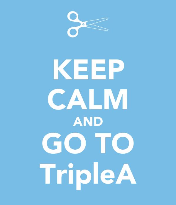 KEEP CALM AND GO TO TripleA