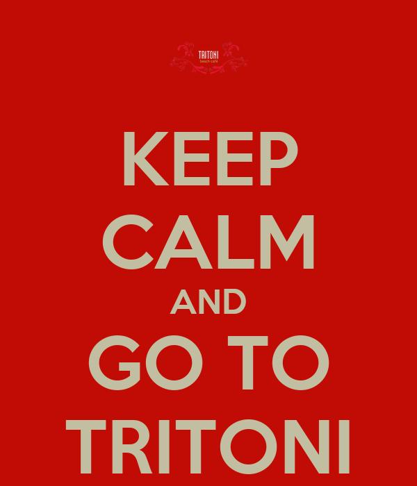 KEEP CALM AND GO TO TRITONI