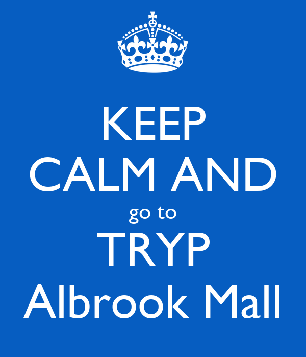 KEEP CALM AND go to TRYP Albrook Mall