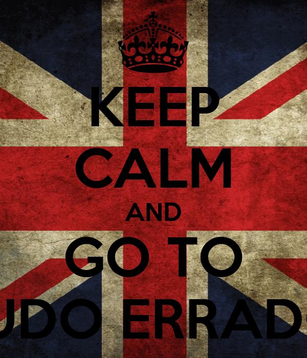 KEEP CALM AND GO TO TUDO ERRADO!
