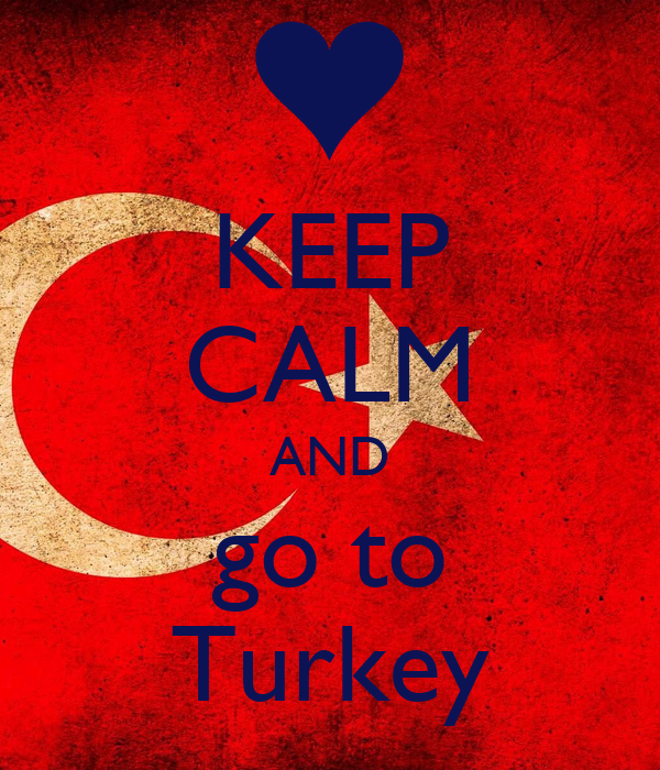 KEEP CALM AND go to Turkey