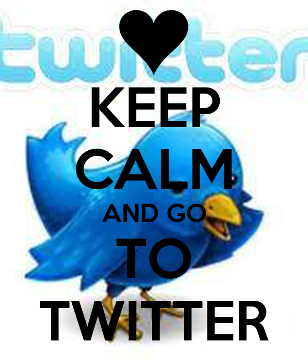 KEEP CALM AND GO TO TWITTER