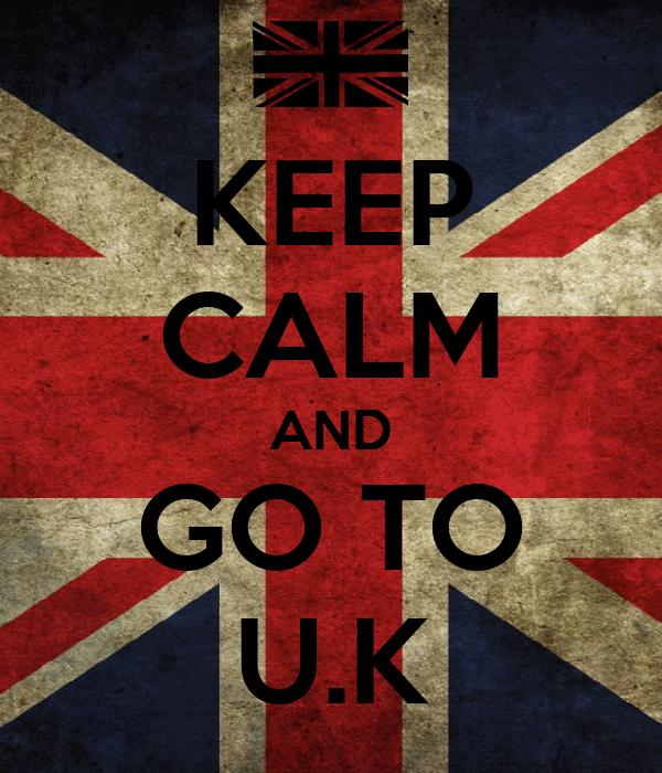 KEEP CALM AND GO TO U.K