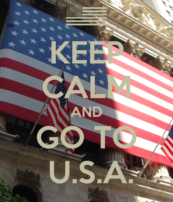 KEEP CALM AND GO TO  U.S.A.