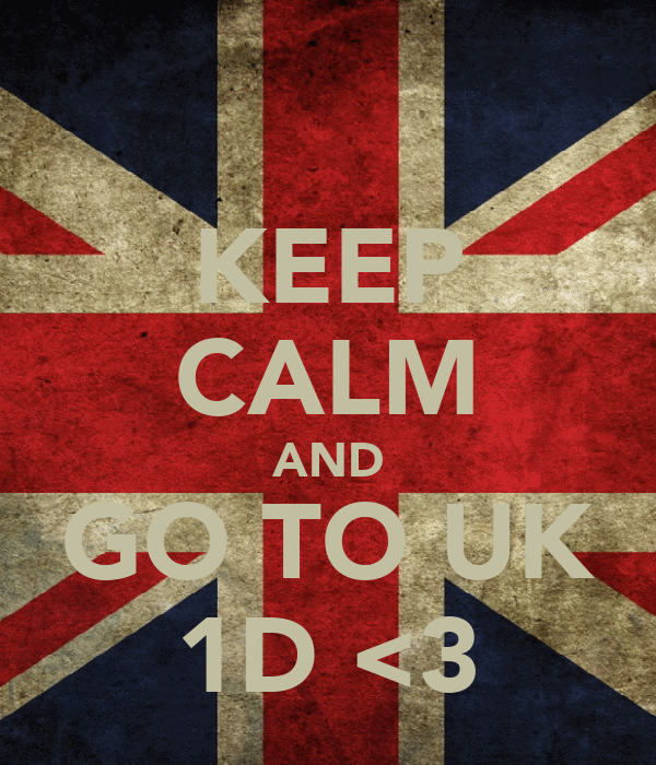 KEEP CALM AND GO TO UK 1D <3