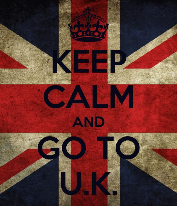 KEEP CALM AND GO TO U.K.