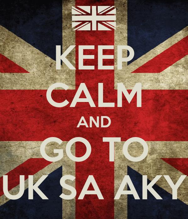 KEEP CALM AND GO TO UK SA AKY