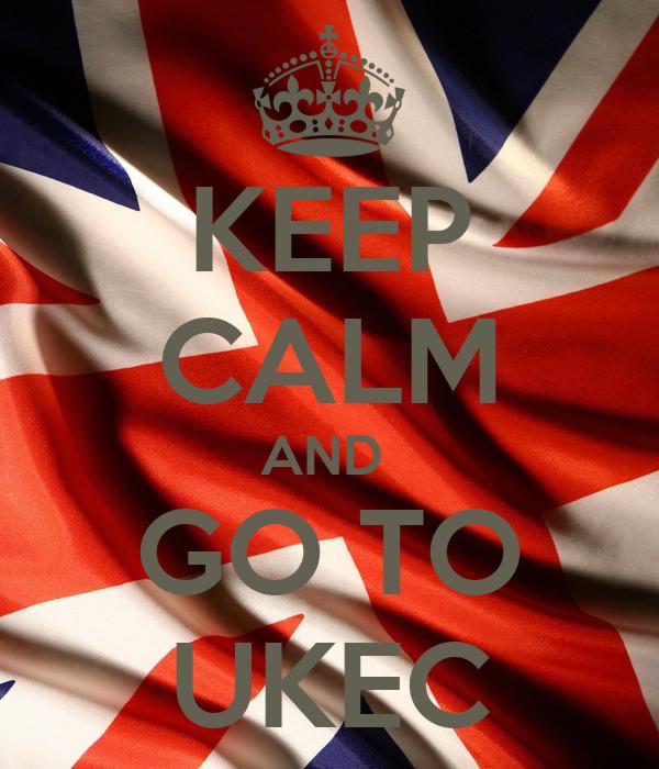 KEEP CALM AND  GO TO UKEC