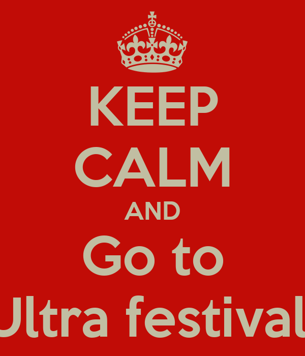 KEEP CALM AND Go to Ultra festival