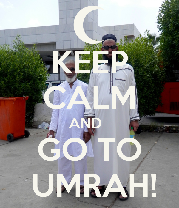 KEEP CALM AND   GO TO  UMRAH!
