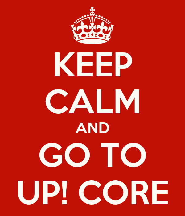 KEEP CALM AND GO TO UP! CORE