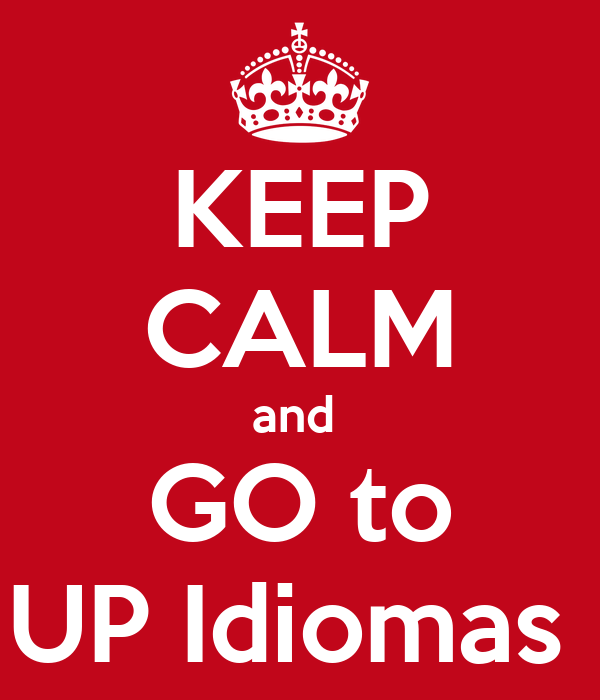 KEEP CALM and  GO to UP Idiomas