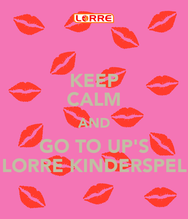 KEEP CALM AND GO TO UP'S LORRE KINDERSPEL