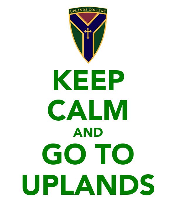 KEEP CALM AND GO TO UPLANDS