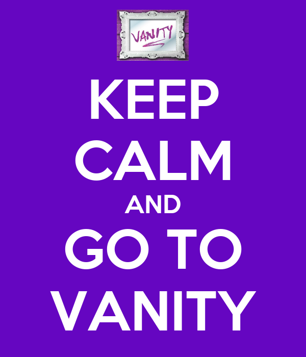 KEEP CALM AND GO TO VANITY