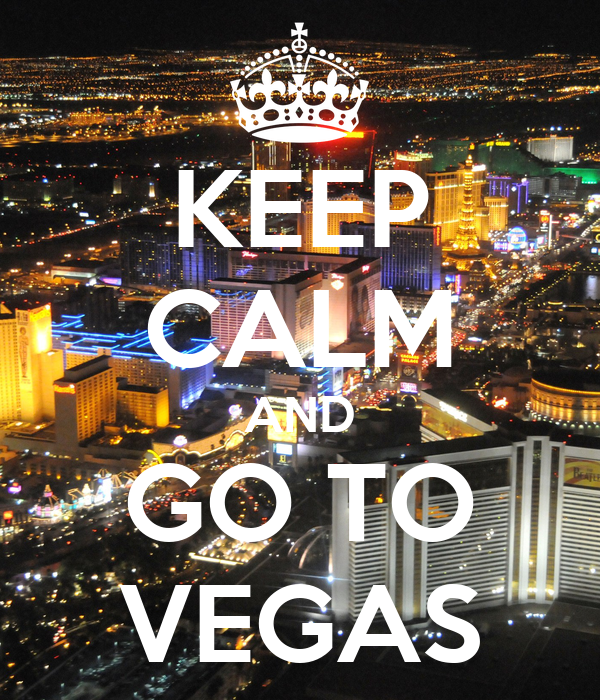 KEEP CALM AND GO TO VEGAS
