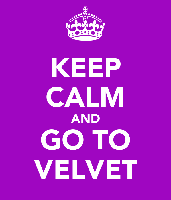 KEEP CALM AND GO TO VELVET