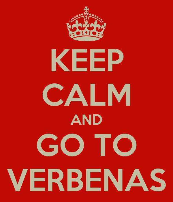 KEEP CALM AND GO TO VERBENAS