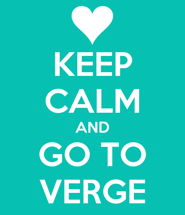 KEEP CALM AND GO TO VERGE