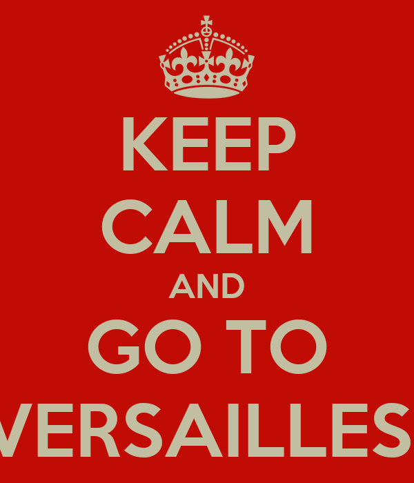 KEEP CALM AND GO TO VERSAILLES