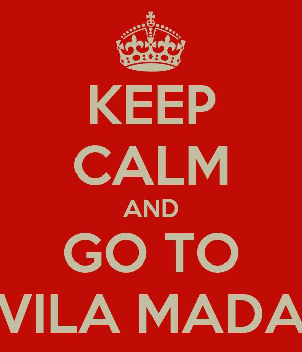 KEEP CALM AND GO TO VILA MADA