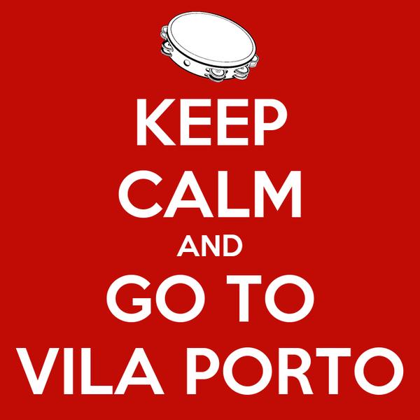 KEEP CALM AND GO TO VILA PORTO