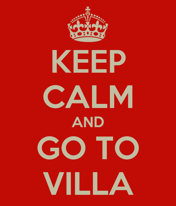 KEEP CALM AND GO TO VILLA