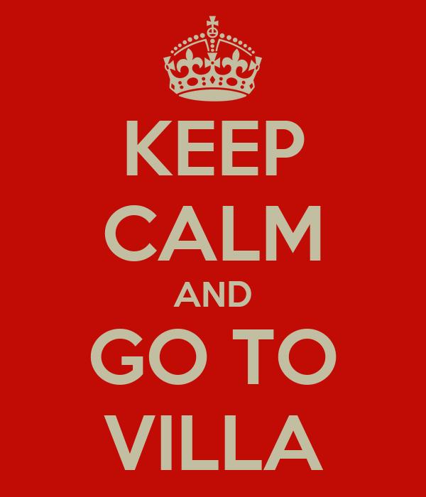 KEEP CALM AND GO TO VILLA