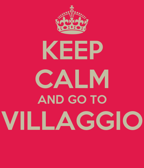 KEEP CALM AND GO TO VILLAGGIO