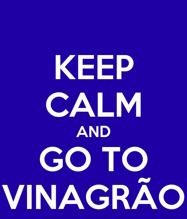 KEEP CALM AND GO TO VINAGRÃO