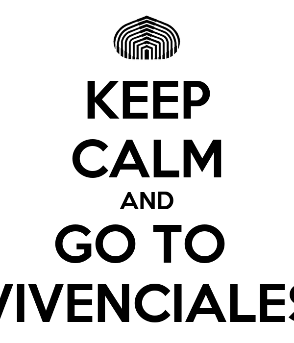 KEEP CALM AND GO TO  VIVENCIALES