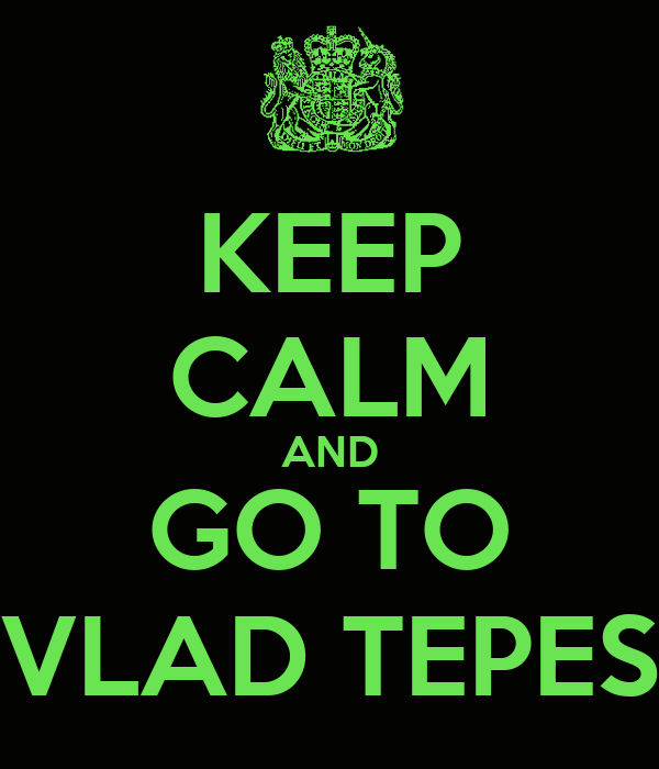 KEEP CALM AND GO TO VLAD TEPES
