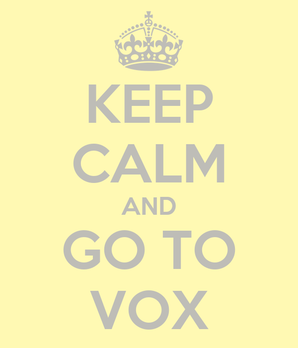 KEEP CALM AND GO TO VOX