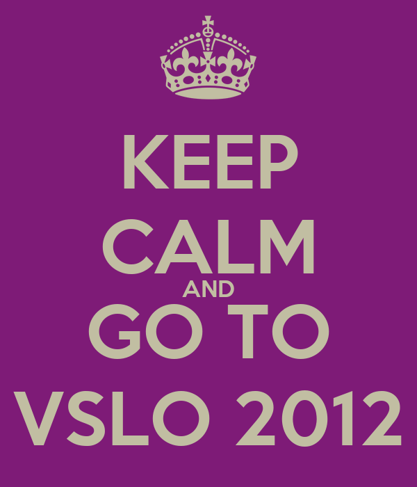KEEP CALM AND GO TO VSLO 2012