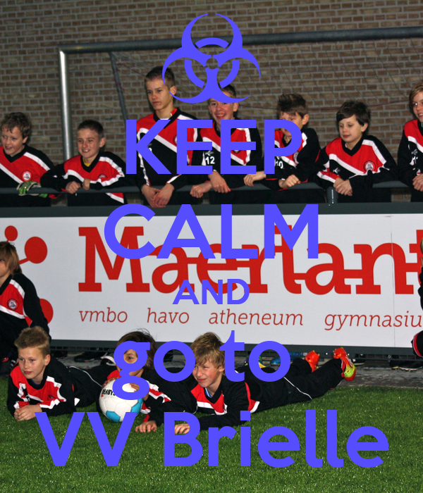 KEEP CALM AND go to  VV Brielle