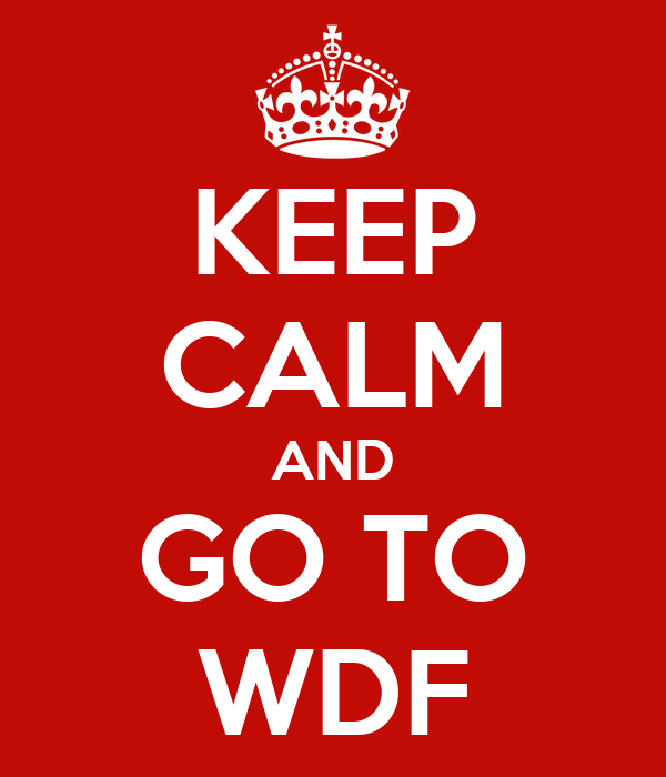 KEEP CALM AND GO TO WDF